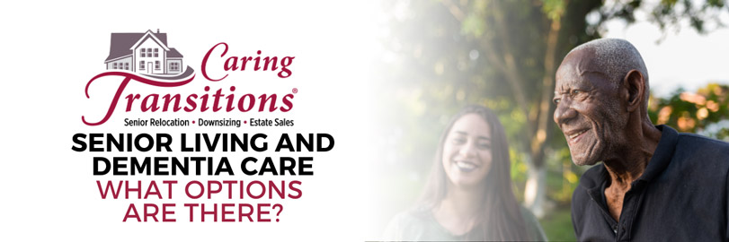 Senior Living and Dementia Care - What Options Are There?